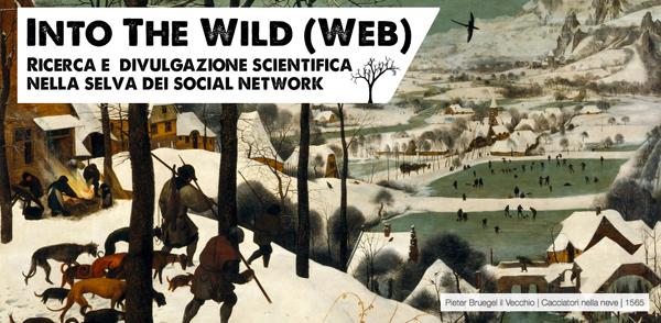 Into The Wild Web - Ricerca e divulgazione scientifica nella selva dei social network